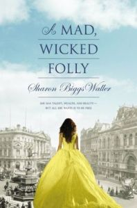 a mad, wicked folly -sharon biggs waller
