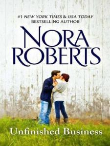 unfinished business -nora roberts