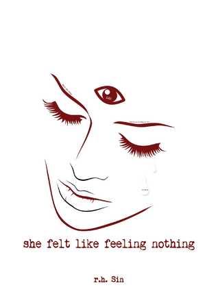 she felt like feeling nothing -rh sin