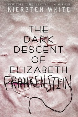 the dark descent of elizabeth frankenstein -kiersten white