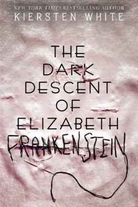 the dark descent of elizabeth frankenstein -kiersten white