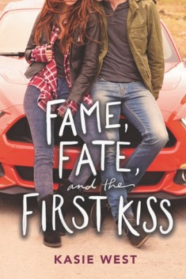 fame, fate, and the first kiss -kasie west