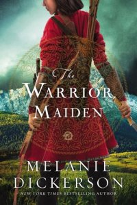 the warrior maiden -melanie dickerson